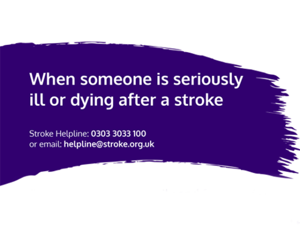 Purple brush stroke with white text: When someone is seriously ill or dying after a stroke. Text beneath contains Stroke Helpline contact information.