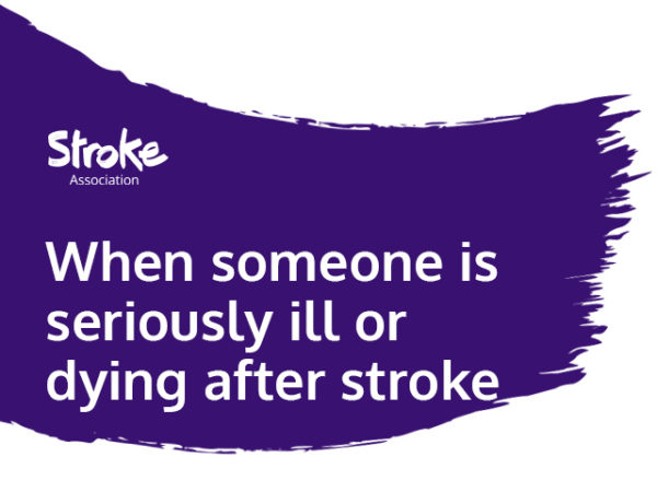 Text reads: when someone is seriously ill or dying after stroke
